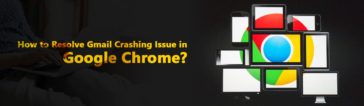 How to Resolve Gmail Crashing Issue in Google Chrome